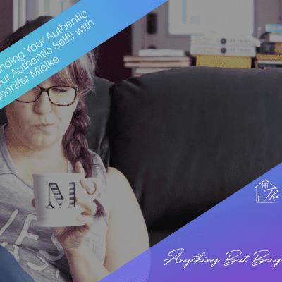 ANYTHING BUT BEIGE: Episode 18:  Finding Your Authentic Style (and Your Authentic Self!) with Jennifer Mielke